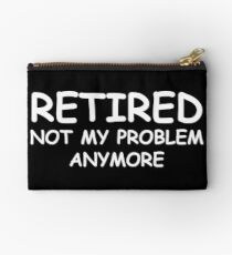 Retired Not My Problem Anymore Studio Pouch