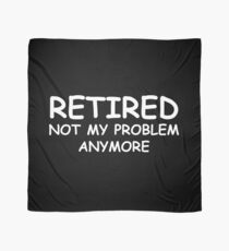Retired Not My Problem Anymore Scarf