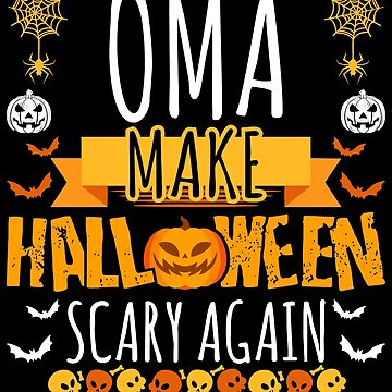Oma Make Halloween Scary Again t-shirt by BBPDesigns