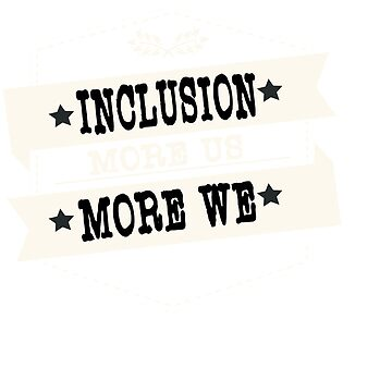 Great for all occassions Inclusion Tee MORE US MORE WE by Customdesign200