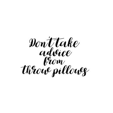 "Anti-motivational throw pillow: ""Don't take advice from throw pillows"" by kierkegaard"