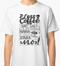 Laugh to Less Coffee Classic T-Shirt