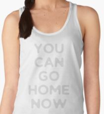 You can go home  Women's Tank Top