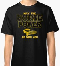 Awesome Muscle Car Lovers Gift - May The Horsepower Be With You T shirt - Sci Fi Lovers Gift  Classic T-Shirt