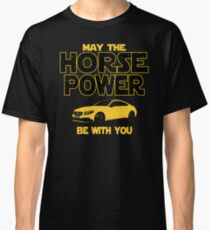 Legendary Sports Car Owners Gift - May The Horsepower Be With You T shirt - Sci Fi Lovers Gift  Classic T-Shirt