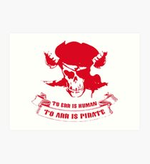 To Err Is Human To Arr Is Pirate Art Print