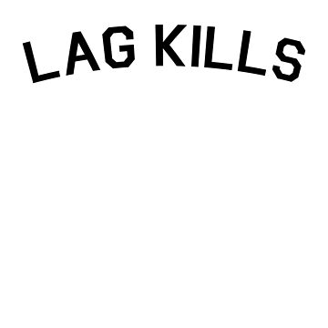 Lag Kills Funny Gaming Video Games  by cl0thespin