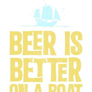 Beer Is Better On A Boat - Funny Gift Boating Fishing Tshirt by noirty