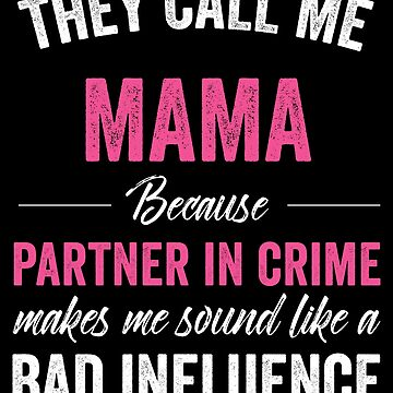 They Call Me Mama Because Partner In Crime by with-care