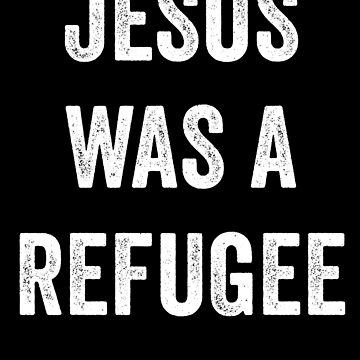 Jesus Was A Refugee by with-care