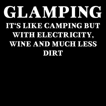 Glamping It's Like Camping But With Electricity by with-care