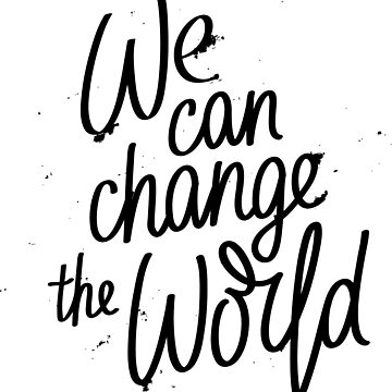 We Can Change the World by ProjectX23