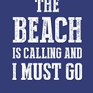 The beach is calling and I must go by goodtogotees