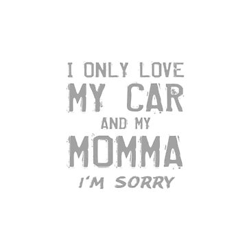 I Only Love My Car And My Momma Automobile Lover Gifts by kalamiotis13