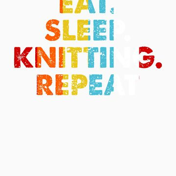 Retro Eat. Sleep. Knitting. Repeat. Vintage Hobby Saying Novelty Gift idea by orangepieces