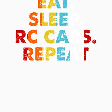 Retro Eat. Sleep. RC Cars. Repeat. Vintage Hobby Saying Novelty Gift idea by orangepieces