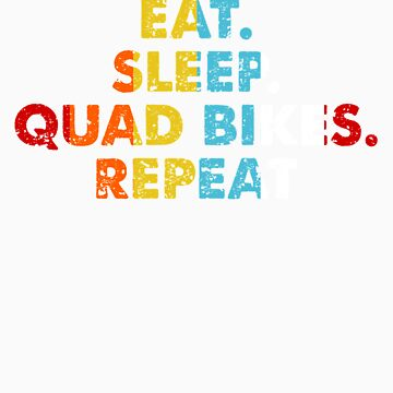 Retro Eat. Sleep. Quad Bikes. Repeat. Vintage Sports Saying Novelty Gift idea by orangepieces