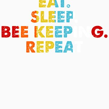 Retro Eat. Sleep. Bee Keeping. Repeat. Vintage Hobby Saying Novelty Gift idea by orangepieces