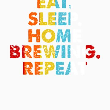 Retro Eat. Sleep. Home Brewing. Repeat. Vintage Hobby Saying Novelty Gift idea by orangepieces
