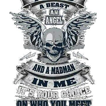 I hold a best an angel and a madman in me it´s you choice on who you meet by christianoo