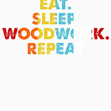 Retro Eat. Sleep. Woodwork. Repeat. Vintage Hobby Saying Novelty Gift idea by orangepieces