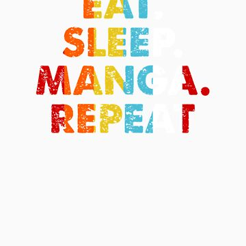 Retro Eat. Sleep. Manga. Repeat. Vintage Hobby Saying Novelty Gift idea by orangepieces