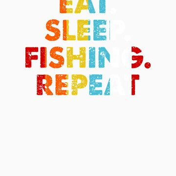 Retro Eat. Sleep. Fishing. Repeat. Vintage Hobby Saying Novelty Gift idea by orangepieces