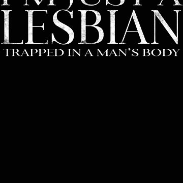 I'm Just a Lesbian Trapped in a Man's Body LBGTQ Ally by funnytshirtemp