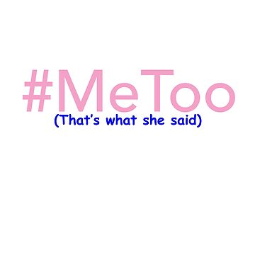 #MeToo (That's What She Said) by LoneSheepdog