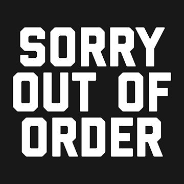 Out Of Order Funny Quote by quarantine81
