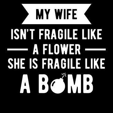 My Wife Isn't Fragile Like A Flower Funny Anniversary Shirt by allsortsmarket