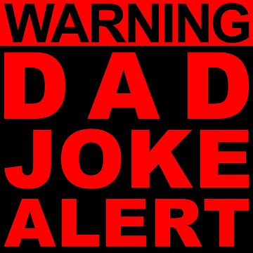 WARNING - DAD JOKE ALERT by Robzilla178