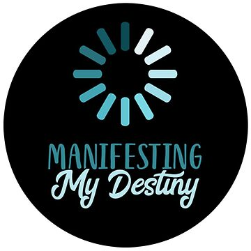 Manifesting My Destiny by picadillyprints