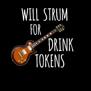 Will Strum for Drink Tokens funny quote for guitarists by StudioDesigns