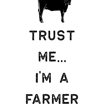 Farming Shirt Trust Me Im A Farmer Black Cute Gift Farm Country USA by threadsmonkey