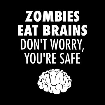 Zombies Eat Brains You're Safe  by lukassfr