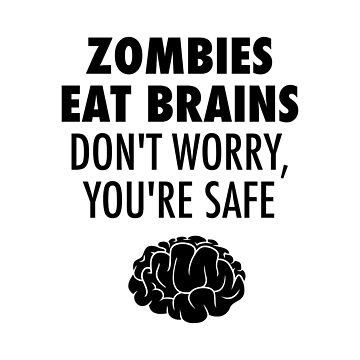 Zombies Eat Brains Don't Worry You're Safe by lukassfr