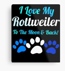 I love my rotreiler to the moon and Metal Print