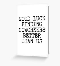 Good Luck Finding Coworkers Better Than Us Employee Goodbye Gifts Greeting Card