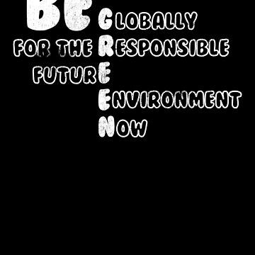 Green Environment Be Globall Responsible for Future Now by KanigMarketplac