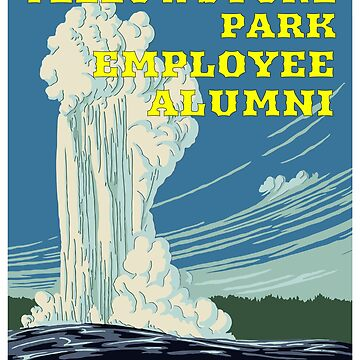 Yellowstone National Park Employee Alumni with Old Faithful background by StudioDesigns