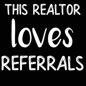 Realtor This Realtor Loves Referrals Real Estate Agent by stacyanne324
