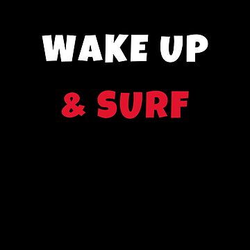 Wake up and surf Activities Hobbies Tshirt by we1000