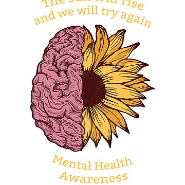 The Sun Will Rise Mental Health Awareness by ZippyThread