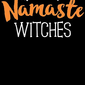 Namaste Witches Funny Yoga T-Shirt Fit Girl Women Party by 14thFloor