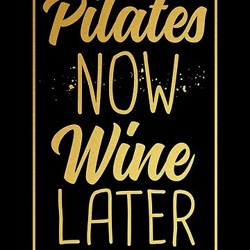 Pilates Now Wine Later T-Shirt Funny Women Gold Fitness by 14thFloor