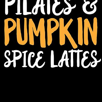Pilates And Pumpkin Spice Lattes T-Shirt Funny Fall Autumn by 14thFloor