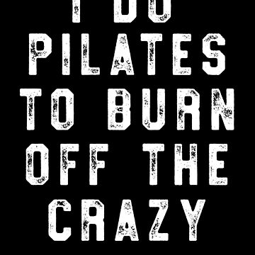 I Do Pilates To Burn Off The Crazy T-Shirt Funny Fitness by 14thFloor