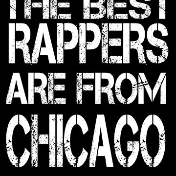 The Best Rappers Are From Chicago T Shirt  by Kiwi-Tienda2017