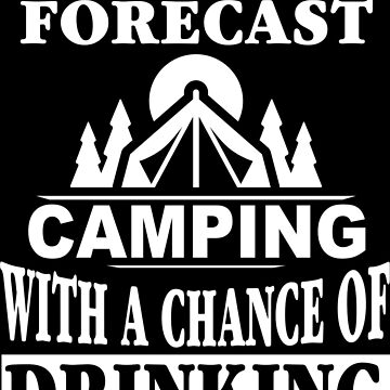 Weekend Forecast: Camping With A Chance Of Drinking by wantneedlove